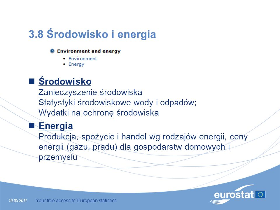 3.8 Środowisko i energia 19-05-2011 Your free access to European statistics Środowisko Zanieczyszenie środowiska Statystyki środowiskowe wody i odpadó