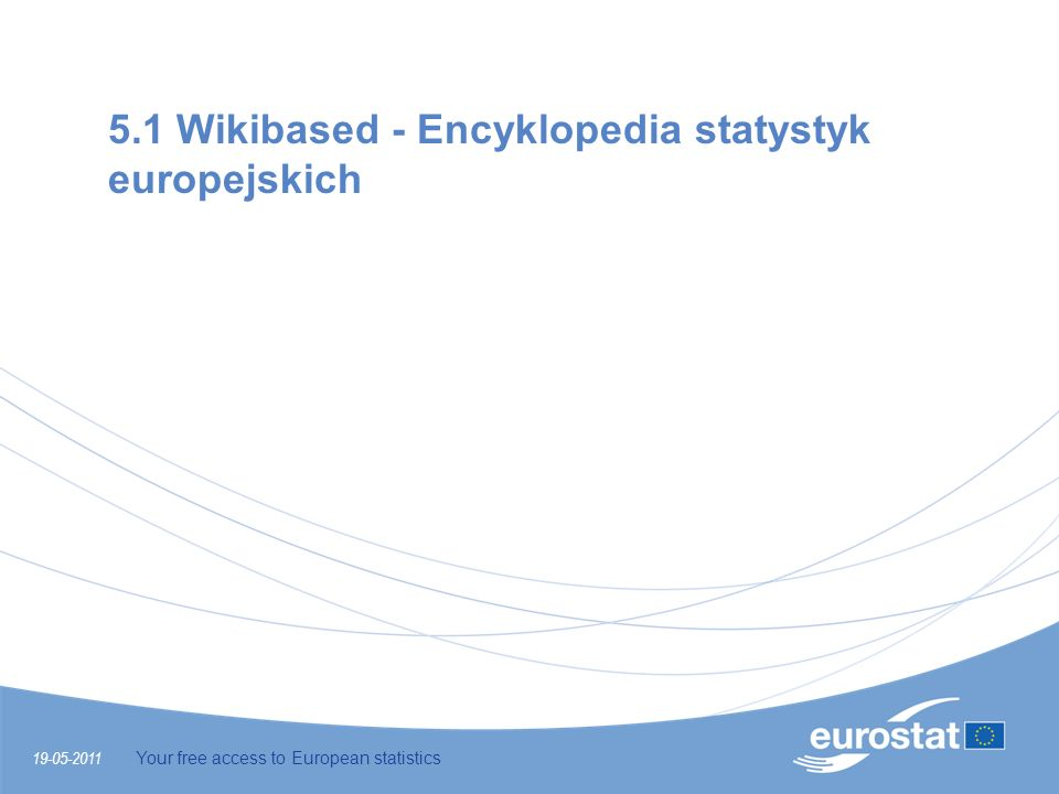 19-05-2011 Your free access to European statistics 5.1 Wikibased - Encyklopedia statystyk europejskich