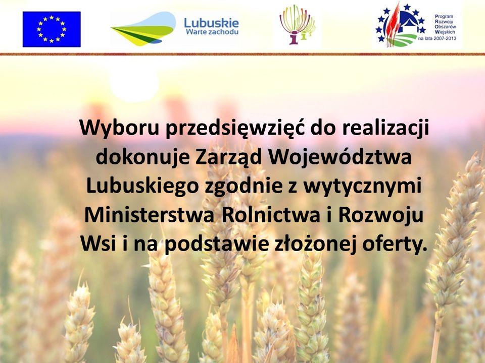 Wyboru przedsięwzięć do realizacji dokonuje Zarząd Województwa Lubuskiego zgodnie z wytycznymi Ministerstwa Rolnictwa i Rozwoju Wsi i na podstawie złożonej oferty.