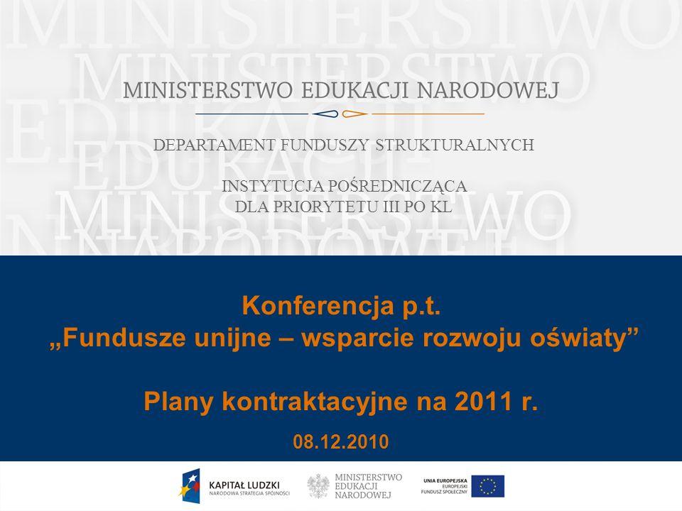 Konferencja p.t. Fundusze unijne – wsparcie rozwoju oświaty Plany kontraktacyjne na 2011 r. 08.12.2010 DEPARTAMENT FUNDUSZY STRUKTURALNYCH INSTYTUCJA
