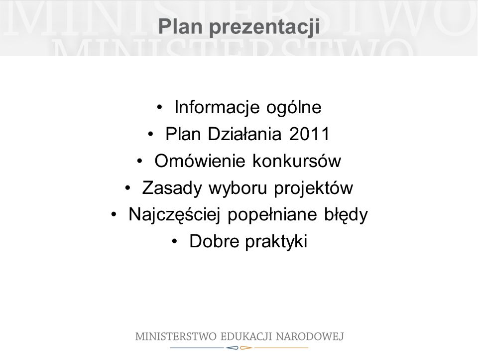 Plan prezentacji Informacje ogólne Plan Działania 2011 Omówienie konkursów Zasady wyboru projektów Najczęściej popełniane błędy Dobre praktyki