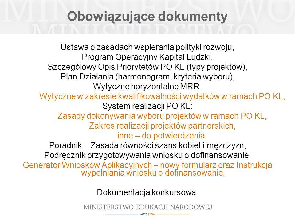 Obowiązujące dokumenty Ustawa o zasadach wspierania polityki rozwoju, Program Operacyjny Kapitał Ludzki, Szczegółowy Opis Priorytetów PO KL (typy projektów), Plan Działania (harmonogram, kryteria wyboru), Wytyczne horyzontalne MRR: Wytyczne w zakresie kwalifikowalności wydatków w ramach PO KL, System realizacji PO KL: Zasady dokonywania wyboru projektów w ramach PO KL, Zakres realizacji projektów partnerskich, inne – do potwierdzenia, Poradnik – Zasada równości szans kobiet i mężczyzn, Podręcznik przygotowywania wniosku o dofinansowanie, Generator Wniosków Aplikacyjnych – nowy formularz oraz Instrukcja wypełniania wniosku o dofinansowanie, Dokumentacja konkursowa.