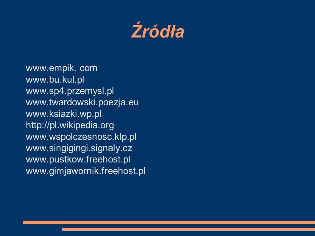 Źródła www.empik. com www.bu.kul.pl www.sp4.przemysl.pl www.twardowski.poezja.eu www.ksiazki.wp.pl http://pl.wikipedia.org www.wspolczesnosc.klp.pl ww