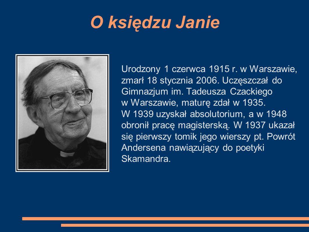 O księdzu Janie Urodzony 1 czerwca 1915 r. w Warszawie, zmarł 18 stycznia 2006. Uczęszczał do Gimnazjum im. Tadeusza Czackiego w Warszawie, maturę zda