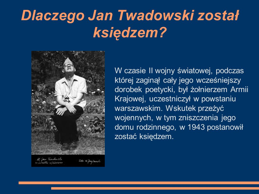 Dlaczego Jan Twadowski został księdzem? W czasie II wojny światowej, podczas której zaginął cały jego wcześniejszy dorobek poetycki, był żołnierzem Ar