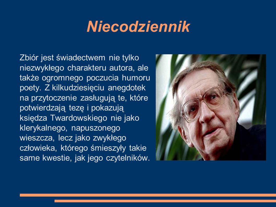 Niecodziennik Poeta w Niecodziennku odmalowuje małości, śmiesznostki i potknięcia Polaków, w których dostrzega także wiele dobra, bezpośredniości i miłości.