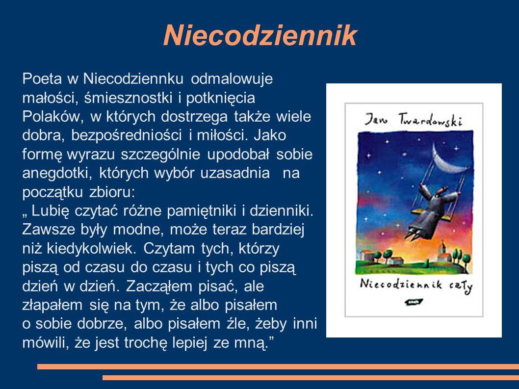 Niecodziennik Poeta w Niecodziennku odmalowuje małości, śmiesznostki i potknięcia Polaków, w których dostrzega także wiele dobra, bezpośredniości i mi