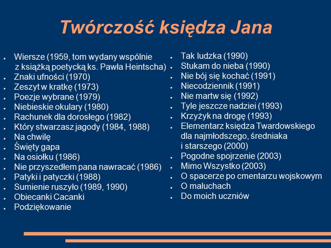 Twórczość księdza Jana Wiersze (1959, tom wydany wspólnie z książką poetycką ks. Pawła Heintscha) Znaki ufności (1970) Zeszyt w kratkę (1973) Poezje w