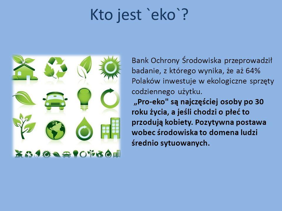 Kto jest `eko`? Bank Ochrony Środowiska przeprowadził badanie, z którego wynika, że aż 64% Polaków inwestuje w ekologiczne sprzęty codziennego użytku.