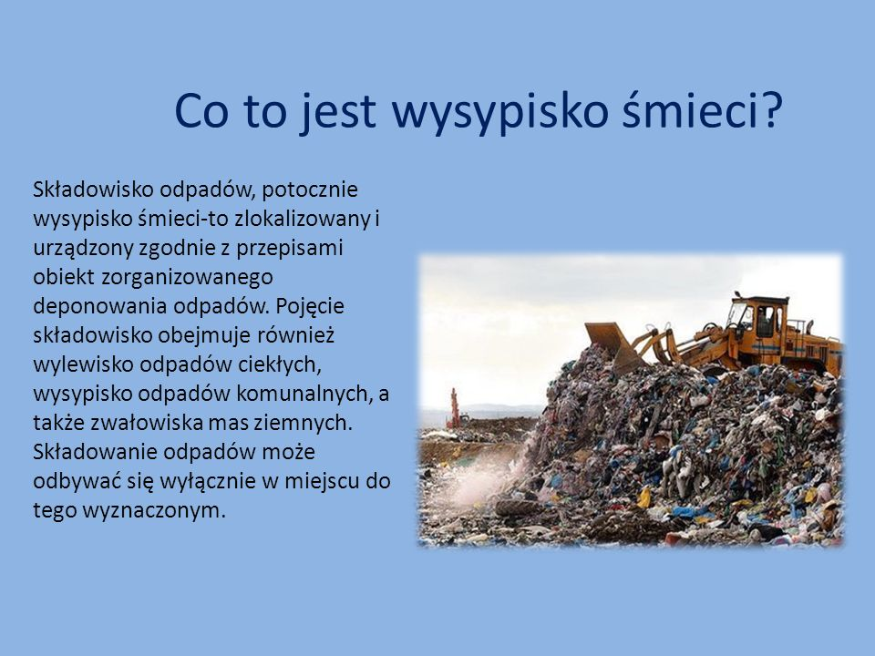 Co to jest wysypisko śmieci? Składowisko odpadów, potocznie wysypisko śmieci-to zlokalizowany i urządzony zgodnie z przepisami obiekt zorganizowanego