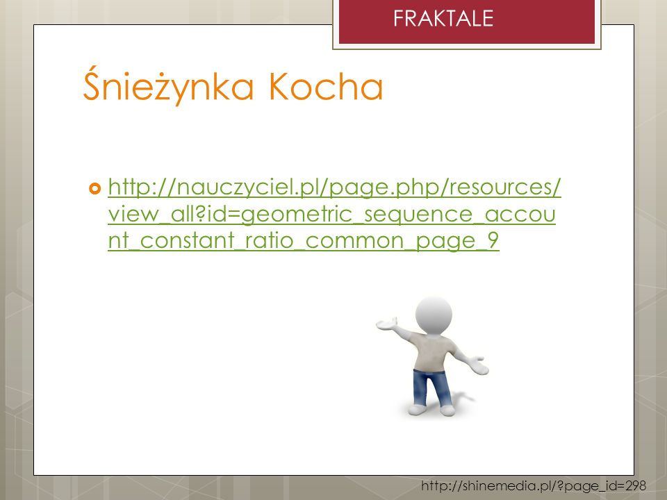 Śnieżynka Kocha http://nauczyciel.pl/page.php/resources/ view_all?id=geometric_sequence_accou nt_constant_ratio_common_page_9 http://nauczyciel.pl/pag