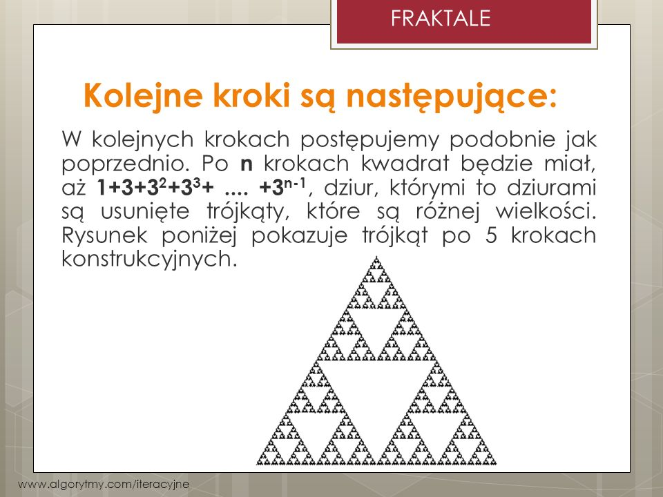 Kolejne kroki są następujące: W kolejnych krokach postępujemy podobnie jak poprzednio. Po n krokach kwadrat będzie miał, aż 1+3+3 2 +3 3 +.... +3 n-1,