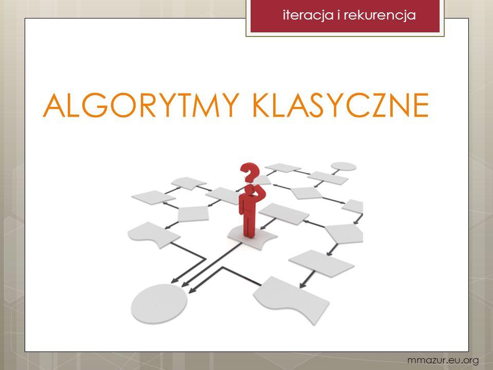 ALGORYTMY KLASYCZNE iteracja i rekurencja mmazur.eu.org
