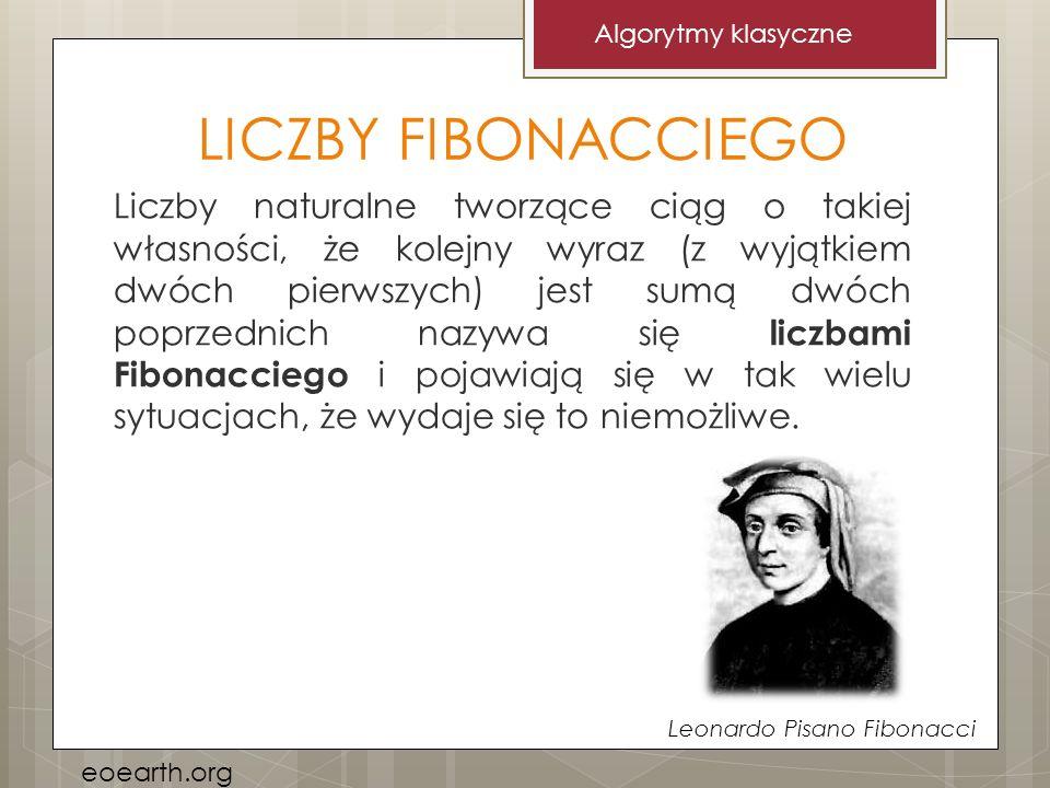 LICZBY FIBONACCIEGO Liczby naturalne tworzące ciąg o takiej własności, że kolejny wyraz (z wyjątkiem dwóch pierwszych) jest sumą dwóch poprzednich naz