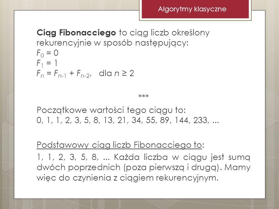 Ciąg Fibonacciego to ciąg liczb określony rekurencyjnie w sposób następujący: F 0 = 0 F 1 = 1 F n = F n-1 + F n-2, dla n 2 *** Początkowe wartości teg