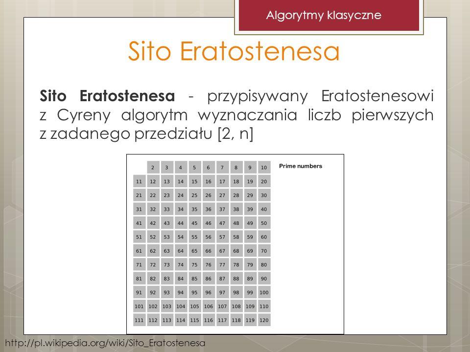 Sito Eratostenesa Sito Eratostenesa - przypisywany Eratostenesowi z Cyreny algorytm wyznaczania liczb pierwszych z zadanego przedziału [2, n] Algorytm