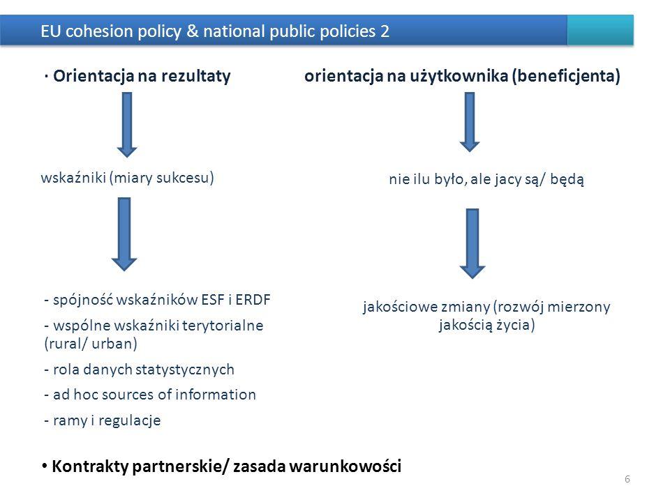 · Orientacja na rezultatyorientacja na użytkownika (beneficjenta) wskaźniki (miary sukcesu) - spójność wskaźników ESF i ERDF - wspólne wskaźniki teryt