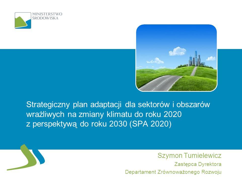 Strategiczny plan adaptacji dla sektorów i obszarów wrażliwych na zmiany klimatu do roku 2020 z perspektywą do roku 2030 (SPA 2020) Szymon Tumielewicz