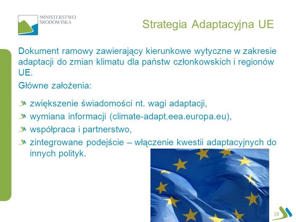 Strategia Adaptacyjna UE Dokument ramowy zawierający kierunkowe wytyczne w zakresie adaptacji do zmian klimatu dla państw członkowskich i regionów UE.