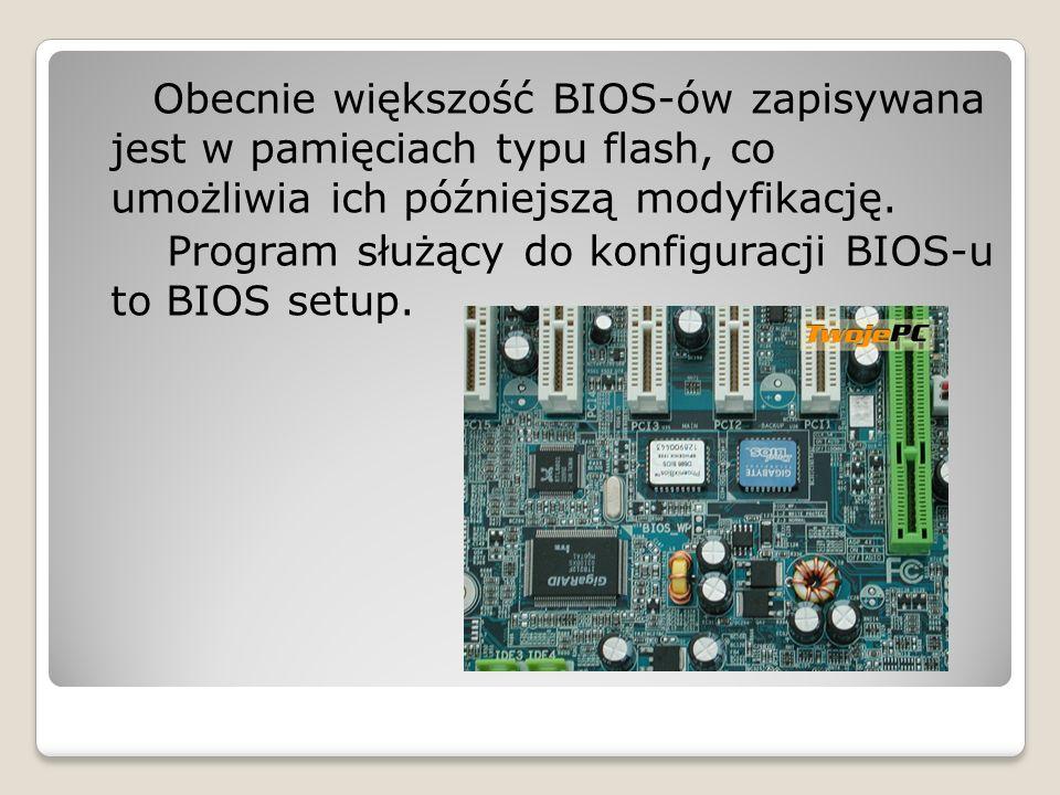 W komputerach osobistych klasy PC najczęściej stosowane są BIOS-y następujących firm: American Megatrends (AMI) Phoenix Technologies (Phoenix BIOS) Award Software International (połączył się z Phoenix w 1998 roku) MicroID Research (MRBIOS) General Software (General Software) Insyde Software (Insyde)
