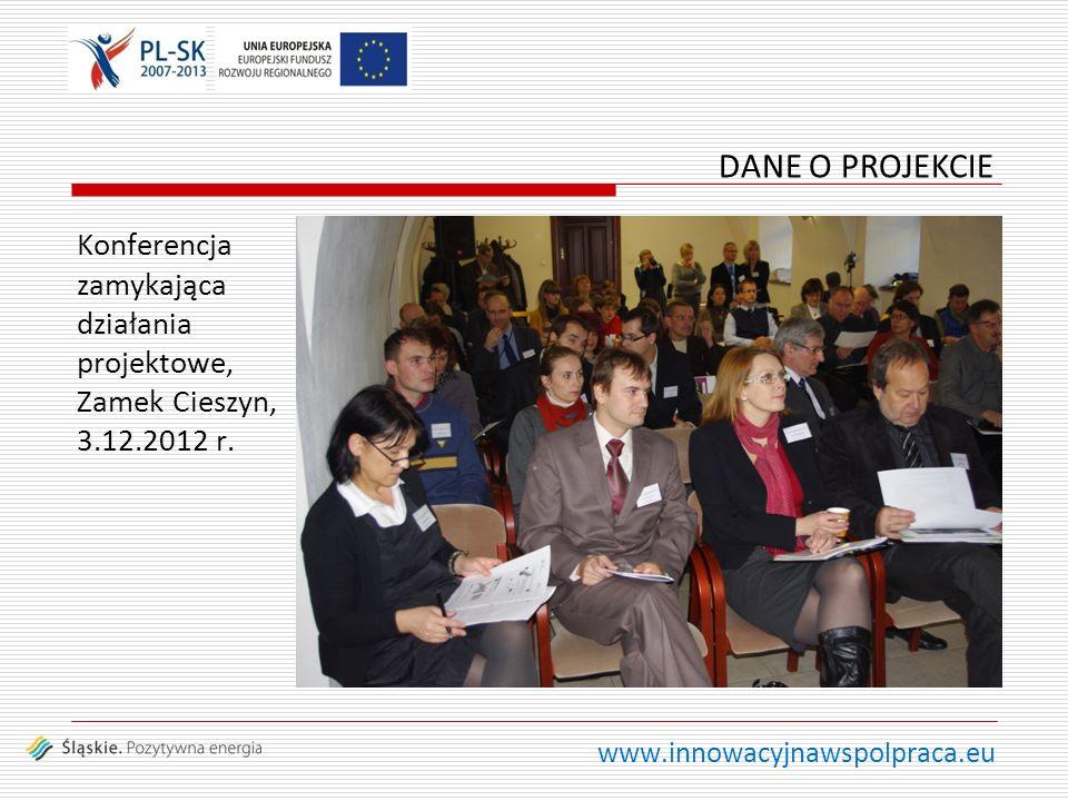 www.innowacyjnawspolpraca.eu Konferencja zamykająca działania projektowe, Zamek Cieszyn, 3.12.2012 r. DANE O PROJEKCIE