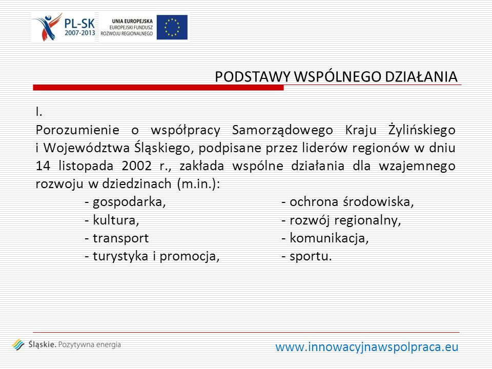 www.innowacyjnawspolpraca.eu I. Porozumienie o współpracy Samorządowego Kraju Żylińskiego i Województwa Śląskiego, podpisane przez liderów regionów w