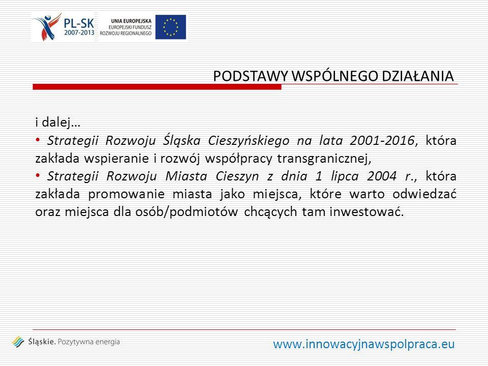 www.innowacyjnawspolpraca.eu i dalej… Strategii Rozwoju Śląska Cieszyńskiego na lata 2001-2016, która zakłada wspieranie i rozwój współpracy transgran