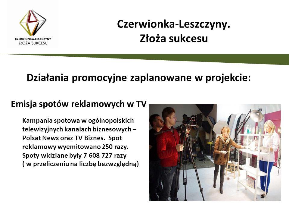 Działania promocyjne zaplanowane w projekcie: Emisja spotów reklamowych w TV Kampania spotowa w ogólnopolskich telewizyjnych kanałach biznesowych – Po