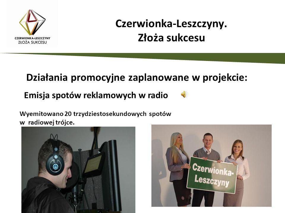 Działania promocyjne zaplanowane w projekcie: Emisja spotów reklamowych w radio Czerwionka-Leszczyny. Złoża sukcesu Wyemitowano 20 trzydziestosekundow