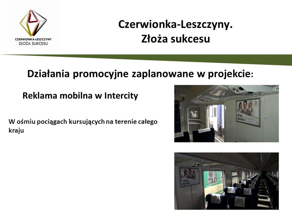 Działania promocyjne zaplanowane w projekcie : W ośmiu pociągach kursujących na terenie całego kraju Reklama mobilna w Intercity Czerwionka-Leszczyny.