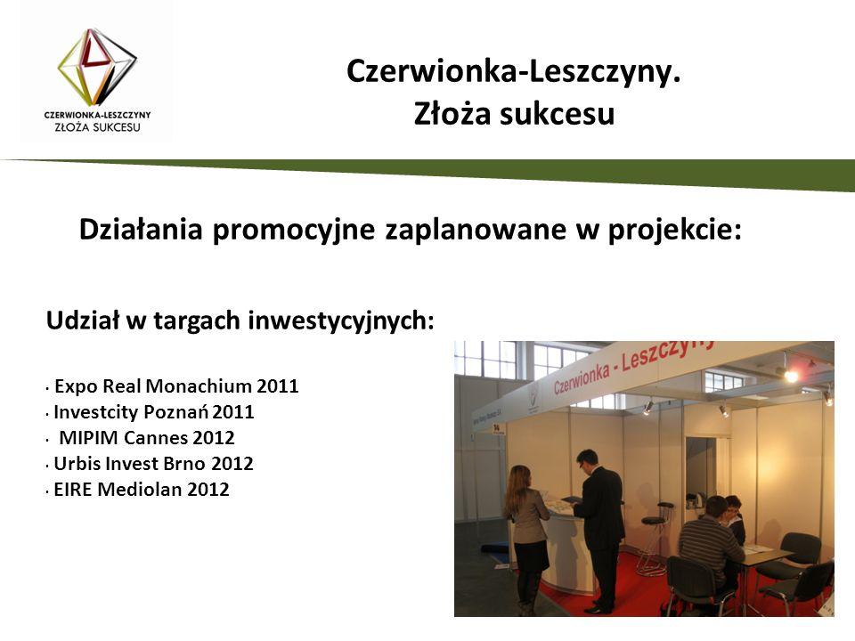 Działania promocyjne zaplanowane w projekcie: Udział w targach inwestycyjnych: Expo Real Monachium 2011 Investcity Poznań 2011 MIPIM Cannes 2012 Urbis Invest Brno 2012 EIRE Mediolan 2012 Czerwionka-Leszczyny.