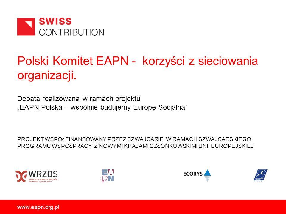 www.eapn.org.pl DEFINICJA: EAPN (EUROPEAN ANTI POVERTY NETWORK) to: związek krajowych sieci organizacji pozarządowych, który utworzony został w 1990 roku i składa się z przedstawicieli krajowych sieci organizacji działających na rzecz przeciwdziałania ubóstwu i wykluczeniu społecznemu oraz europejskich organizacji działających w tym obszarze