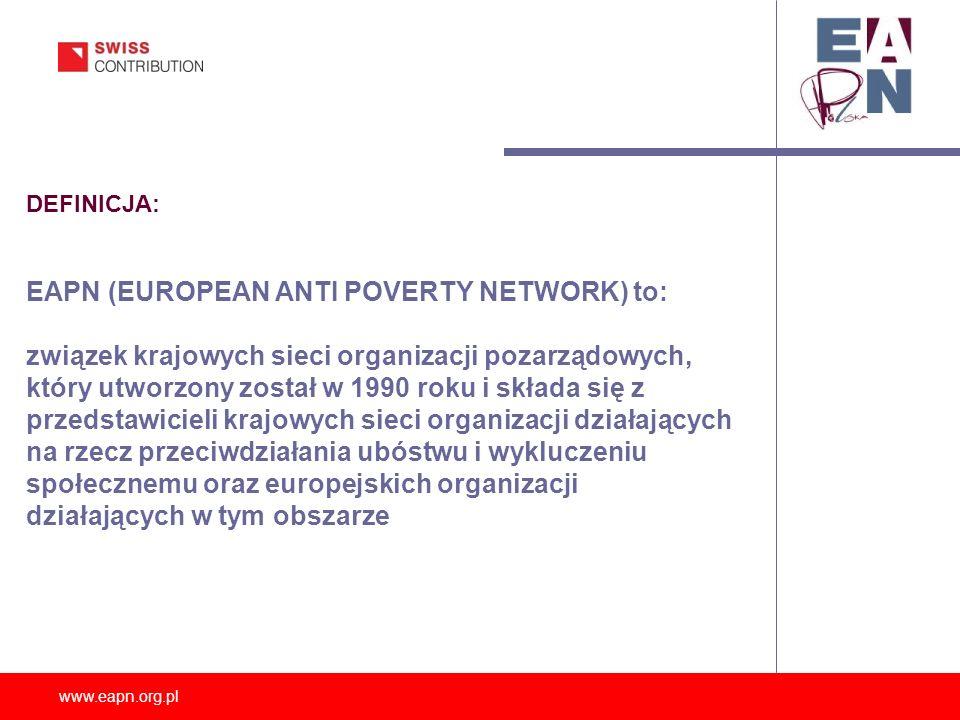 www.eapn.org.pl ZASIĘG DZIAŁANIA: Obecnie EAPN składa się z 29 narodowych sieci oraz 18 ogólnoeuropejskich organizacji skupiających się na walce z ubóstwem i wykluczeniem społecznym.