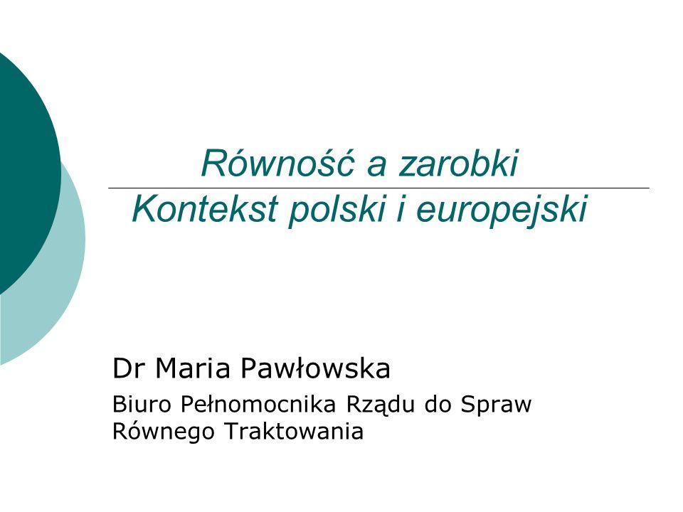 Równość a zarobki Kontekst polski i europejski Dr Maria Pawłowska Biuro Pełnomocnika Rządu do Spraw Równego Traktowania