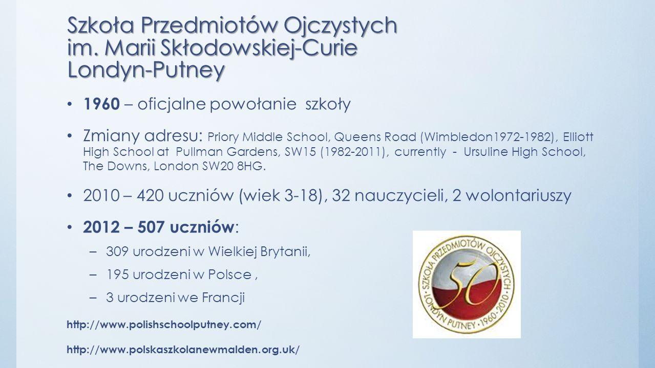 Szkoła Przedmiotów Ojczystych im. Marii Skłodowskiej-Curie Londyn-Putney 1960 – oficjalne powołanie szkoły Zmiany adresu: Priory Middle School, Queens