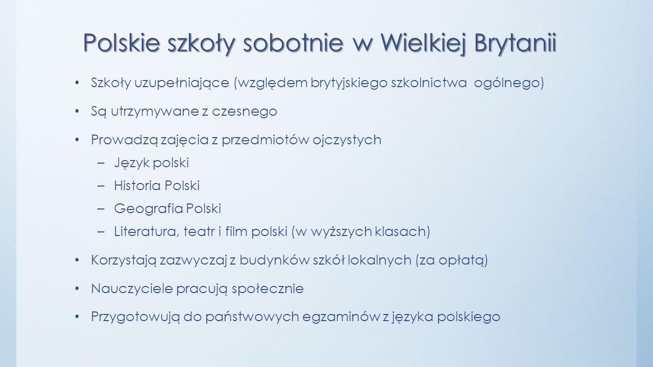 Polskie szkoły sobotnie w Wielkiej Brytanii Szkoły uzupełniające (względem brytyjskiego szkolnictwa ogólnego) Są utrzymywane z czesnego Prowadzą zajęc