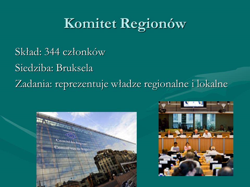Komitet Regionów Skład: 344 członków Siedziba: Bruksela Zadania: reprezentuje władze regionalne i lokalne