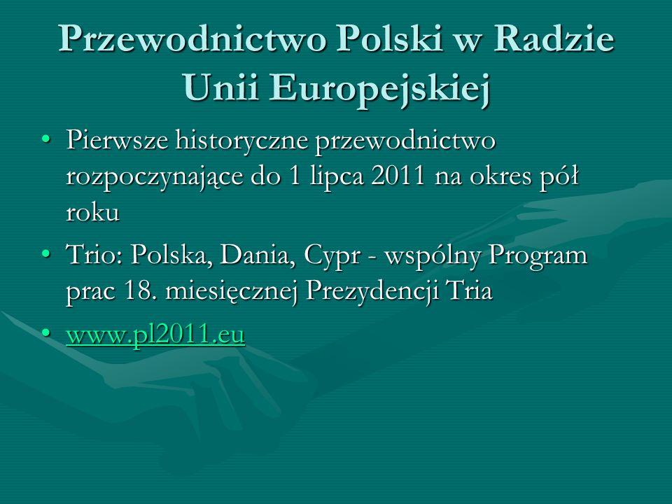 Przewodnictwo Polski w Radzie Unii Europejskiej Pierwsze historyczne przewodnictwo rozpoczynające do 1 lipca 2011 na okres pół rokuPierwsze historyczn