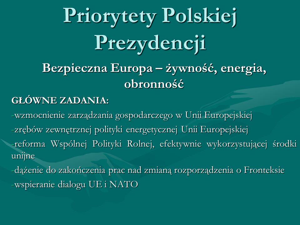 Priorytety Polskiej Prezydencji Bezpieczna Europa – żywność, energia, obronność GŁÓWNE ZADANIA: -wzmocnienie zarządzania gospodarczego w Unii Europejs
