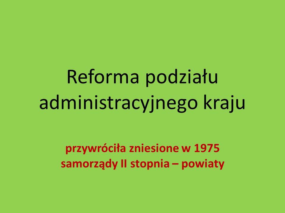 Reforma podziału administracyjnego kraju przywróciła zniesione w 1975 samorządy II stopnia – powiaty