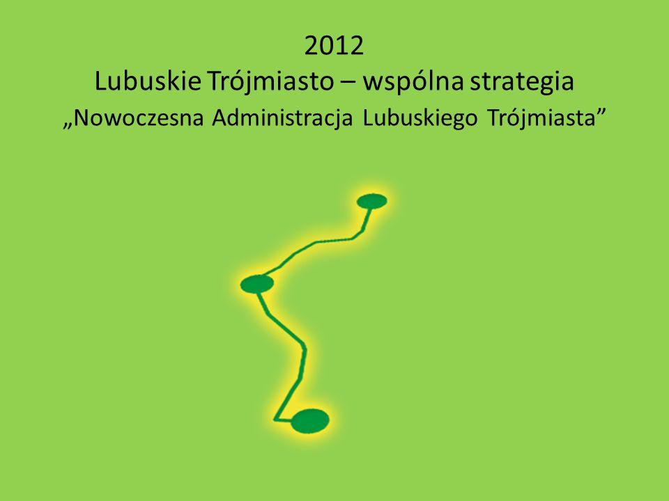 2012 Lubuskie Trójmiasto – wspólna strategia Nowoczesna Administracja Lubuskiego Trójmiasta