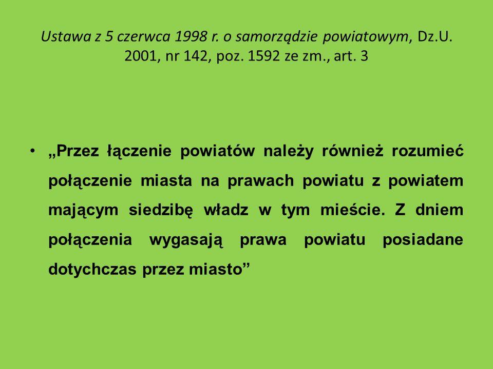 Ustawa z 5 czerwca 1998 r. o samorządzie powiatowym, Dz.U. 2001, nr 142, poz. 1592 ze zm., art. 3 Przez łączenie powiatów należy również rozumieć połą