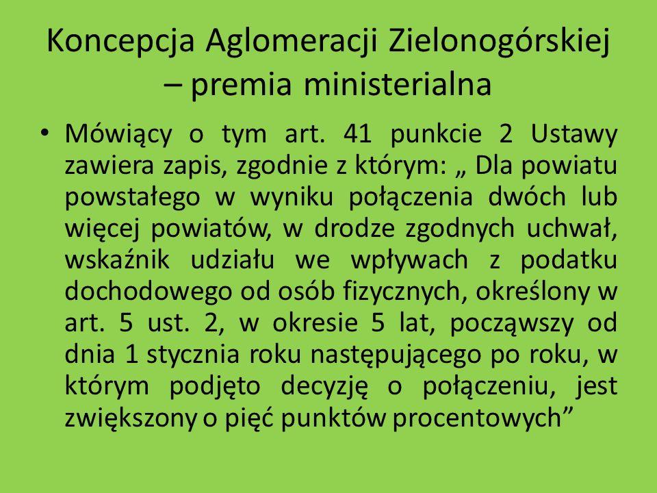 Koncepcja Aglomeracji Zielonogórskiej – premia ministerialna Mówiący o tym art. 41 punkcie 2 Ustawy zawiera zapis, zgodnie z którym: Dla powiatu powst