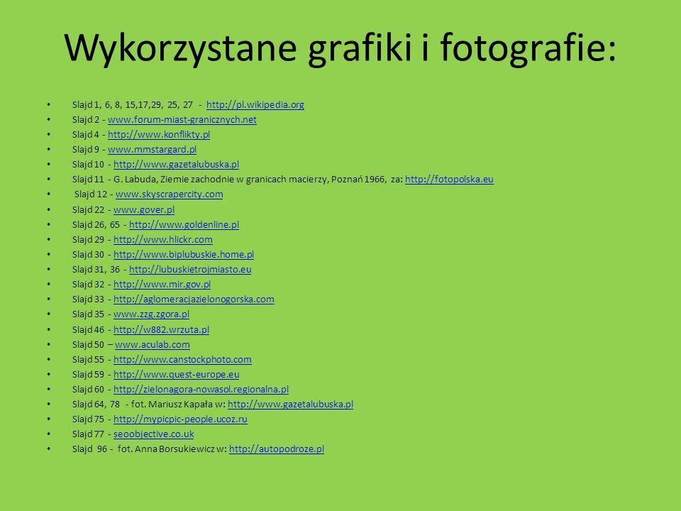 Wykorzystane grafiki i fotografie: Slajd 1, 6, 8, 15,17,29, 25, 27 - http://pl.wikipedia.orghttp://pl.wikipedia.org Slajd 2 - www.forum-miast-graniczn