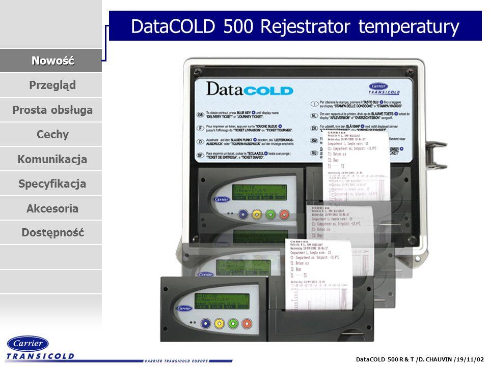 Nowość Przegląd Prosta obsługa Cechy Komunikacja Specyfikacja Akcesoria Dostępność DataCOLD 500 R & T /D. CHAUVIN /19/11/02 DataCOLD 500 Rejestrator t