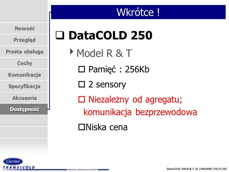 Nowość Przegląd Prosta obsługa Cechy Komunikacja Specyfikacja Akcesoria Dostępność DataCOLD 500 R & T /D. CHAUVIN /19/11/02 Wkrótce ! q DataCOLD 250 M