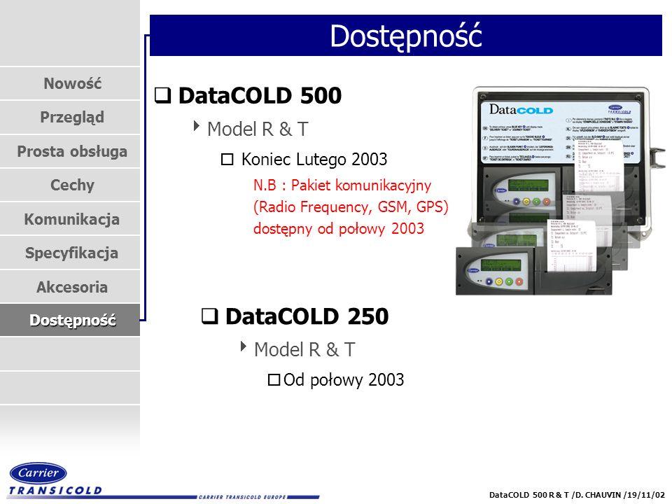 Nowość Przegląd Prosta obsługa Cechy Komunikacja Specyfikacja Akcesoria Dostępność DataCOLD 500 R & T /D. CHAUVIN /19/11/02 Dostępność qDataCOLD 500 M