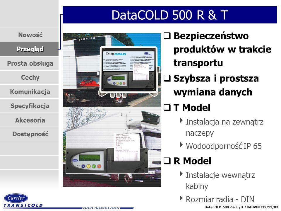 Nowość Przegląd Prosta obsługa Cechy Komunikacja Specyfikacja Akcesoria Dostępność DataCOLD 500 R & T /D. CHAUVIN /19/11/02 DataCOLD 500 R & T qBezpie
