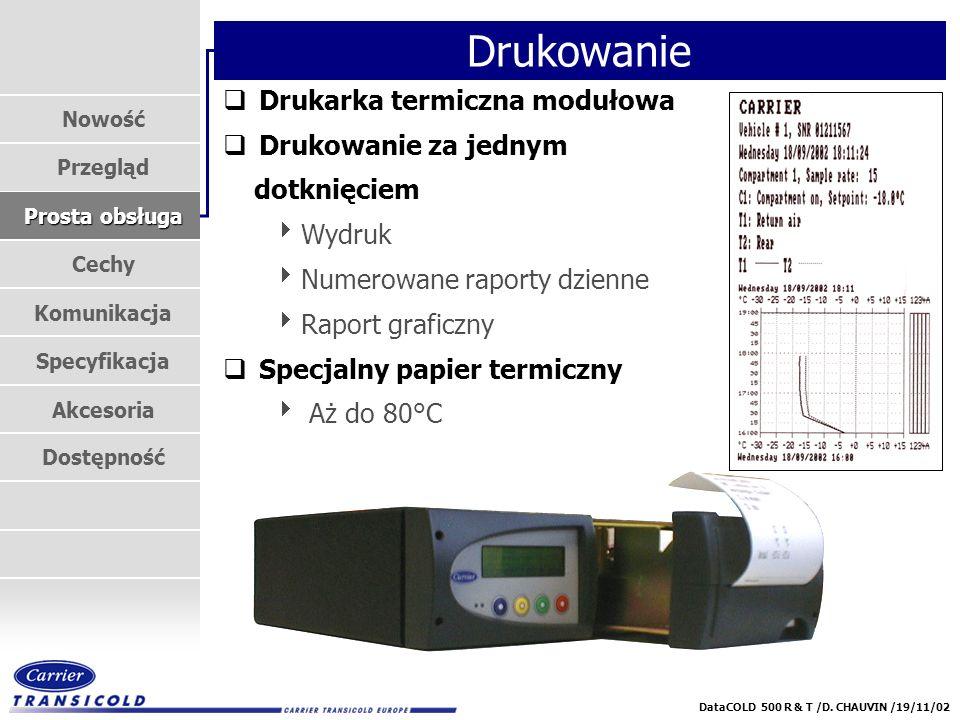 Nowość Przegląd Prosta obsługa Cechy Komunikacja Specyfikacja Akcesoria Dostępność DataCOLD 500 R & T /D. CHAUVIN /19/11/02 Drukowanie qDrukarka termi