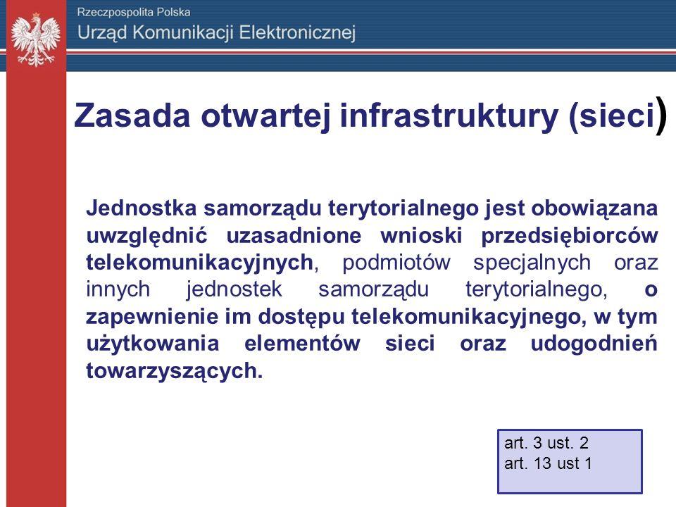 Zasada otwartej infrastruktury (sieci ) Jednostka samorządu terytorialnego jest obowiązana uwzględnić uzasadnione wnioski przedsiębiorców telekomunika
